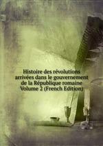 Histoire des rvolutions arrives dans le gouvernement de la Rpublique romaine Volume 2 (French Edition)