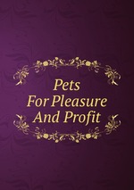 Pets For Pleasure And Profit