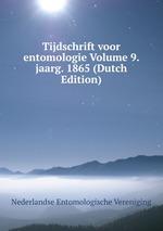 Tijdschrift voor entomologie Volume 9. jaarg. 1865 (Dutch Edition)