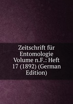 Zeitschrift fr Entomologie Volume n.F.: Heft 17 (1892) (German Edition)