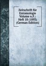 Zeitschrift fr Entomologie Volume n.F.: Heft 18 (1893) (German Edition)