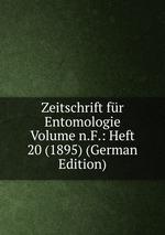 Zeitschrift fr Entomologie Volume n.F.: Heft 20 (1895) (German Edition)
