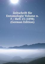 Zeitschrift fr Entomologie Volume n.F.: Heft 23 (1898) (German Edition)