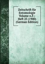 Zeitschrift fr Entomologie Volume n.F.: Heft 25 (1900) (German Edition)
