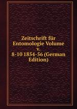 Zeitschrift fr Entomologie Volume v. 8-10 1854-56 (German Edition)
