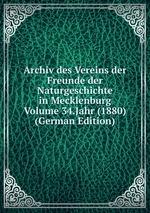 Archiv des Vereins der Freunde der Naturgeschichte in Mecklenburg Volume 34.Jahr (1880) (German Edition)