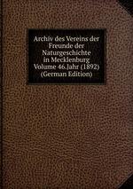 Archiv des Vereins der Freunde der Naturgeschichte in Mecklenburg Volume 46.Jahr (1892) (German Edition)