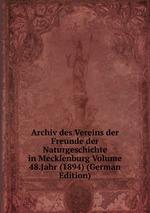 Archiv des Vereins der Freunde der Naturgeschichte in Mecklenburg Volume 48.Jahr (1894) (German Edition)
