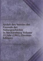 Archiv des Vereins der Freunde der Naturgeschichte in Mecklenburg Volume 55.Jahr (1901) (German Edition)