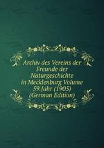 Archiv des Vereins der Freunde der Naturgeschichte in Mecklenburg Volume 59.Jahr (1905) (German Edition)