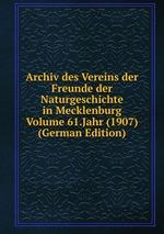 Archiv des Vereins der Freunde der Naturgeschichte in Mecklenburg Volume 61.Jahr (1907) (German Edition)