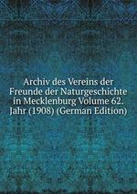 Archiv des Vereins der Freunde der Naturgeschichte in Mecklenburg Volume 62.Jahr (1908) (German Edition)