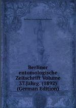Berliner entomologische Zeitschrift Volume 37.Jahrg. (1892) (German Edition)