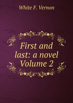 First and last: a novel Volume 2