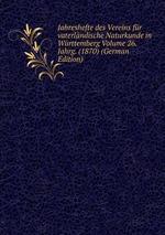 Jahreshefte des Vereins fr vaterlndische Naturkunde in Wrttemberg Volume 26.Jahrg. (1870) (German Edition)
