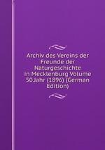 Archiv des Vereins der Freunde der Naturgeschichte in Mecklenburg Volume 50.Jahr (1896) (German Edition)