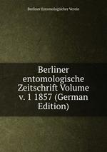 Berliner entomologische Zeitschrift Volume v. 1 1857 (German Edition)
