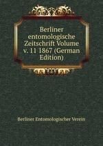 Berliner entomologische Zeitschrift Volume v. 11 1867 (German Edition)