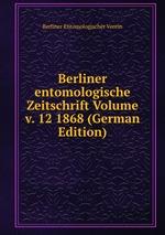 Berliner entomologische Zeitschrift Volume v. 12 1868 (German Edition)