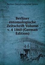 Berliner entomologische Zeitschrift Volume v. 4 1860 (German Edition)