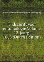 Tijdschrift voor entomologie Volume 12. jaarg. 1868 (Dutch Edition)