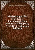 Mittheilungen des Mnchener Entomologischen Vereins Volume jahrg. 3-5 1879-81 (German Edition)