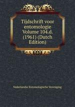 Tijdschrift voor entomologie Volume 104.d. (1961) (Dutch Edition)