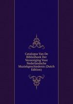 Catalogus Van De Bibliotheek Der Vereeniging Voor Nederlandsche Muziekgeschiedenis (Dutch Edition)