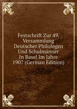 Festschrift Zur 49. Versammlung Deutscher Philologen Und Schulmnner In Basel Im Jahre 1907 (German Edition)