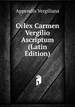 Cvlex Carmen Vergilio Ascriptum (Latin Edition)
