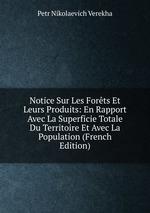 Notice Sur Les Forts Et Leurs Produits: En Rapport Avec La Superficie Totale Du Territoire Et Avec La Population (French Edition)