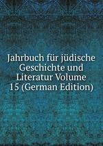 Jahrbuch fr jdische Geschichte und Literatur Volume 15 (German Edition)
