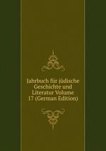 Jahrbuch fr jdische Geschichte und Literatur Volume 17 (German Edition)