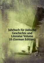 Jahrbuch fr jdische Geschichte und Literatur Volume 18 (German Edition)