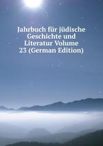 Jahrbuch fr jdische Geschichte und Literatur Volume 23 (German Edition)