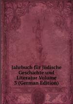 Jahrbuch fr jdische Geschichte und Literatur Volume 3 (German Edition)