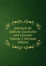 Jahrbuch fr jdische Geschichte und Literatur Volume 5 (German Edition)