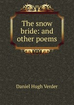 The snow bride: and other poems