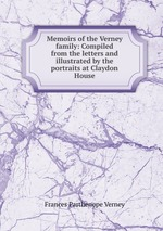 Memoirs of the Verney family: Compiled from the letters and illustrated by the portraits at Claydon House