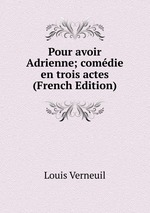 Pour avoir Adrienne; comdie en trois actes (French Edition)