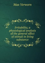Irritability, a physiological analysis of the general effect of stimuli in living substance