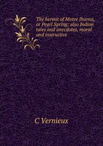 The hermit of Motee Jhurna, or Pearl Spring: also Indian tales and anecdotes, moral and instructive