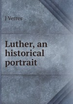 Luther, an historical portrait