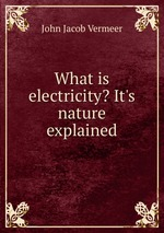 What is electricity? It`s nature explained