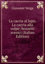 La caccia al lupo. La caccia alla volpe; bozzetti scenici (Italian Edition)