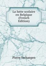 La lutte scolaire en Belgique (French Edition)