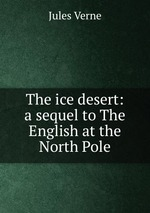 The ice desert: a sequel to The English at the North Pole