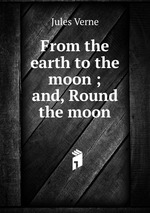 From the earth to the moon ; and, Round the moon