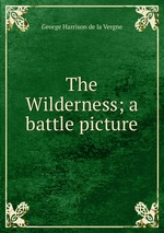 The Wilderness; a battle picture