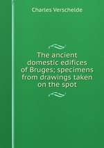 The ancient domestic edifices of Bruges; specimens from drawings taken on the spot
